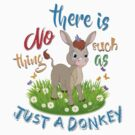 NO Such thing as JUST A DONKEY by IconicTee