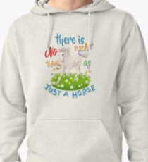NO Such thing as JUST A HORSE Pullover Hoodie