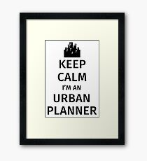Keep Calm I'm An Urban Planner Framed Print