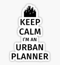 Keep Calm I'm An Urban Planner Sticker