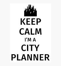 Keep Calm I'm a City Planner Photographic Print