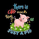 There is NO Such thing as JUST A PIG  by IconicTee