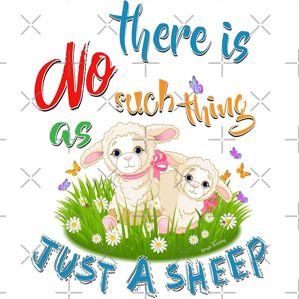 There is NO Such thing as JUST A SHEEP by IconicTee