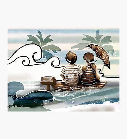 We Weather Life Together  Photographic Print
