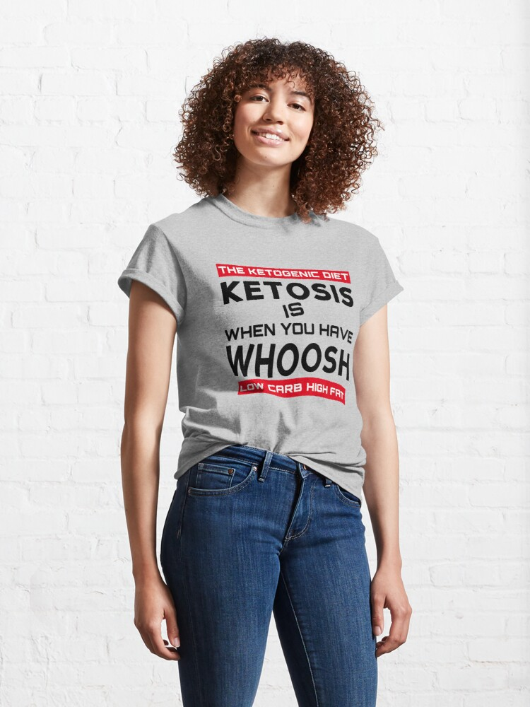 Alternate view of KETOSIS IS WHEN YOU HAVE WHOOSH - KETO DIET TEE Classic T-Shirt