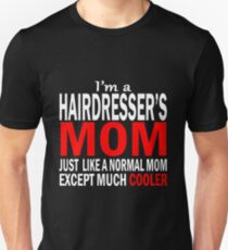 Hairdresser I'm A Hairdresser's Mom Just Like A Normal Mom Except Much Cooler Unisex T-Shirt
