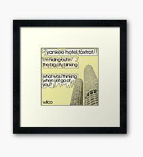 Wilco - Yankee Hotel Foxtrot lyrics Framed Print