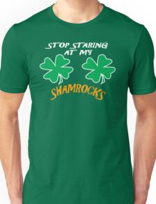 Stop Staring At My Shamrocks T Shirt Sexy St. Patrick's Day Funny Shirt Unisex T-Shirt