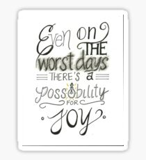 Even on the worst days there's a possibility for joy Sticker