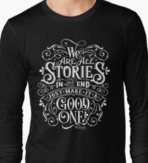 We Are All Stories In The End. Long Sleeve T-Shirt