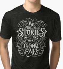 We Are All Stories In The End. Tri-blend T-Shirt