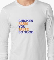 Chicken Parm You Taste So Good Long Sleeve T-Shirt