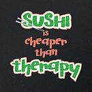 Sushi is cheaper than Theraphy by capdeville13