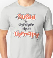 Sushi is cheaper than Therapy T-Shirt