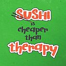 Sushi is cheaper than Therapy by Paulo Capdeville