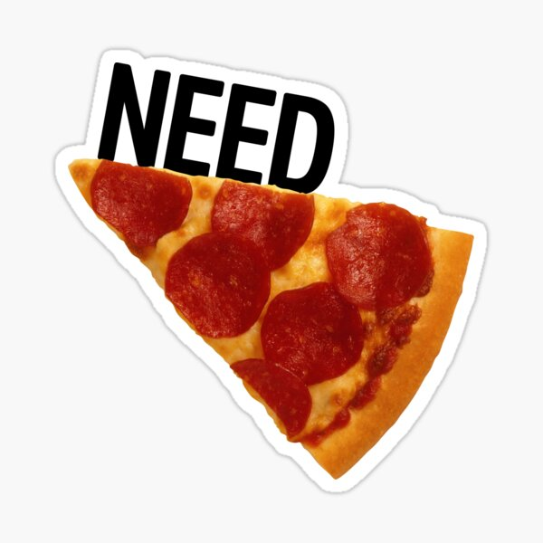 Need Pizza White Sticker