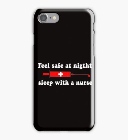 Feel Safe at Night Sleep with a Nurse T shirts iPhone Case/Skin