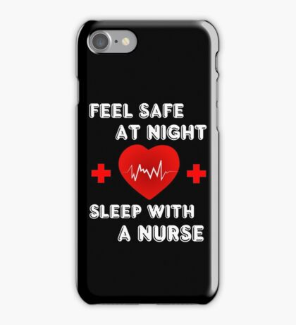 Feel Safe at Night Sleep with a Nurse Shirts iPhone Case/Skin