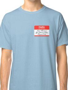 Hello. My name is Inigo Montoya Classic T-Shirt