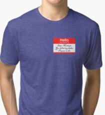 Hello. My name is Inigo Montoya Tri-blend T-Shirt
