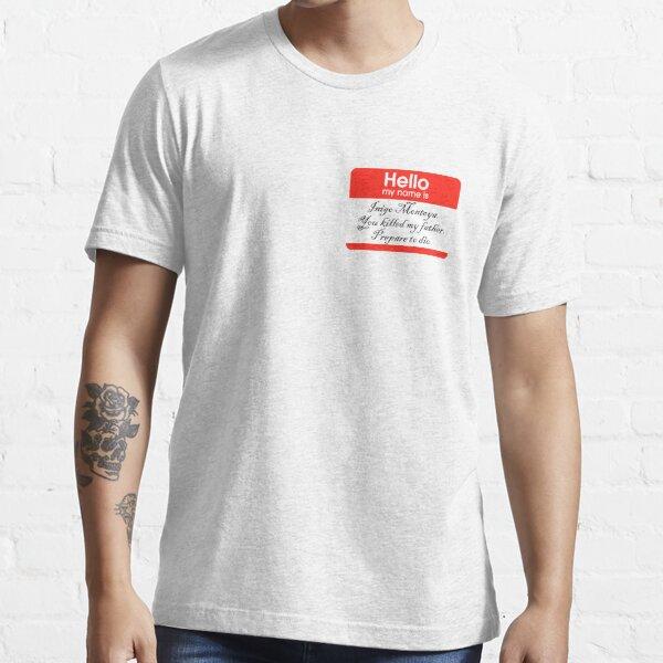 Hello. My name is Inigo Montoya Essential T-Shirt