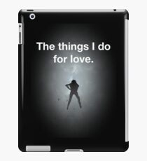 The things I do for love iPad Case/Skin