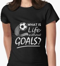Soccer What Is Life Without Goals T-Shirt