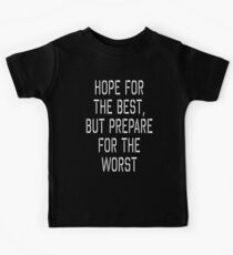 Hope for the best, but prepare for the worst Kids Clothes