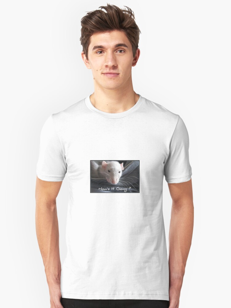 Hows it going Unisex T-Shirt Front