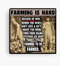 Farming is Hard Canvas Print