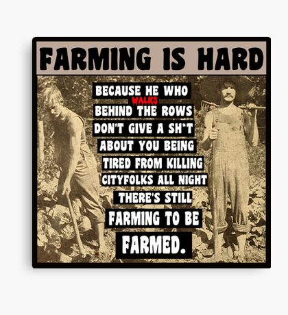 Farming is Hard Canvas Print