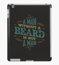 A MAN WITHOUT A BEARD IS NOT A MAN iPad Case/Skin