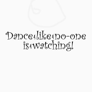 Dance Like No One Is Watching by Prathna