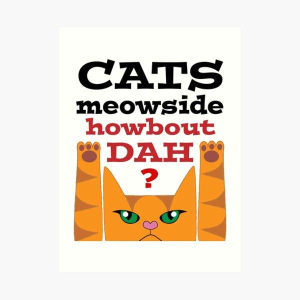 Cats Meowside Howbout Dah (black letter) Art Print