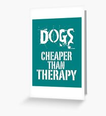 Dogs, Cheaper Than Therapy Greeting Card