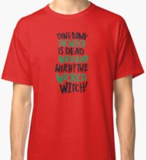 Ding Dong! The Wicked Witch Is Dead Wizard of Oz Classic T-Shirt