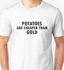Potatoes are cheaper than gold! T-Shirt