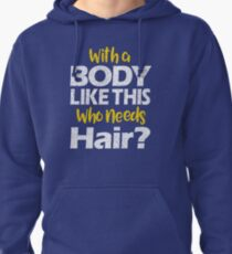 With a Body Like This Who Needs Hair? T Shirt Pullover Hoodie
