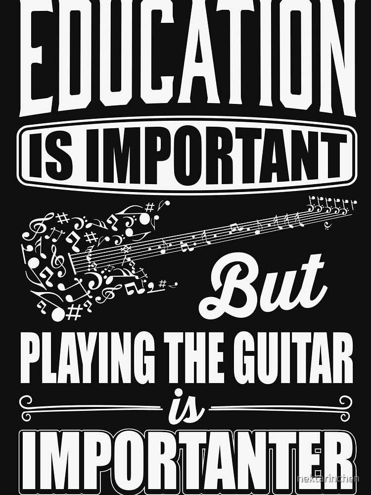 Education is important but playing the guitar is importanter | Unisex T-Shirt