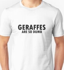 Geraffes are so dumb... Unisex T-Shirt
