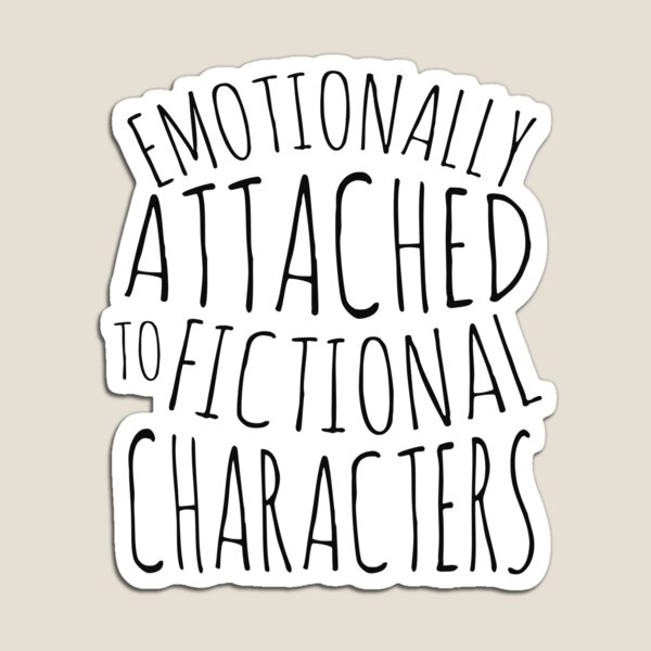 emotionally attached to fictional characters #black Magnet