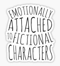 emotionally attached to fictional characters #black Sticker
