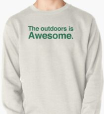 The outdoors are awesome Pullover Sweatshirt