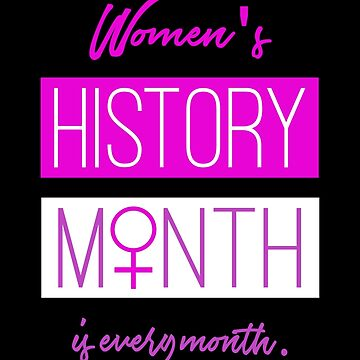 Women's History Month Is Every Month by Corncheese