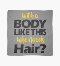 With a Body Like This Who Needs Hair? T Shirt Scarf