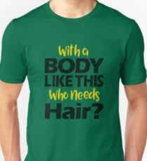 With a Body Like This Who Needs Hair? T Shirt Unisex T-Shirt