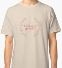 be kind to yourself Classic T-Shirt