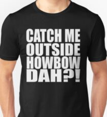 Catch Me Outside Howbow Dah?! Unisex T-Shirt