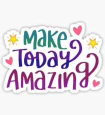 Make Today Amazing Sticker