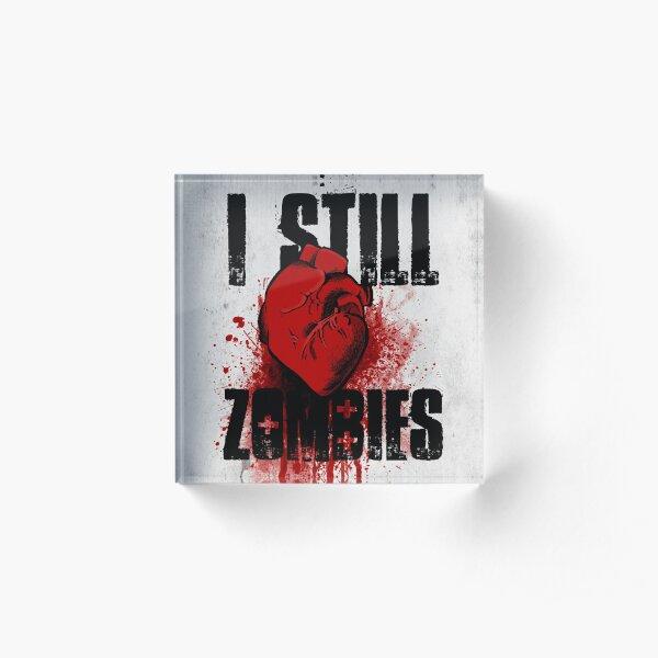 I Still (Heart) Zombies Acrylic Block